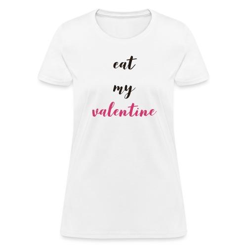 Eat my Valentine! - Women's T-Shirt