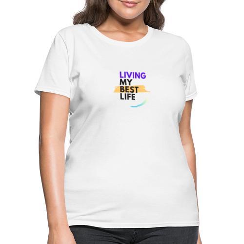 living my best life - Women's T-Shirt