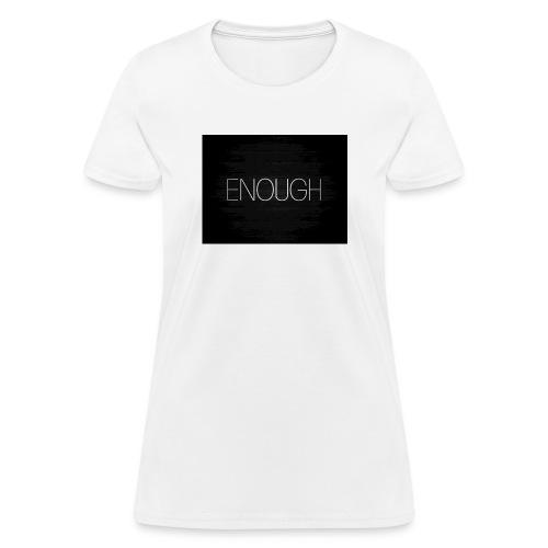 Enough - Women's T-Shirt