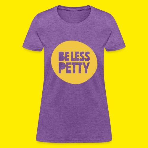 Be Less Petty - Women's T-Shirt