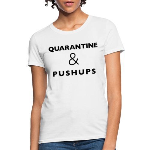 quarantine and pushups - Women's T-Shirt