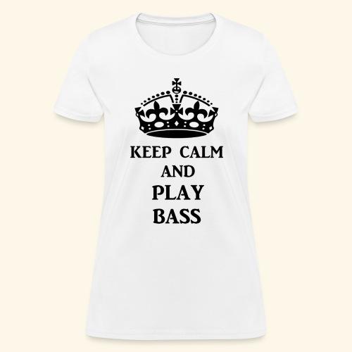 keep calm play bass blk - Women's T-Shirt