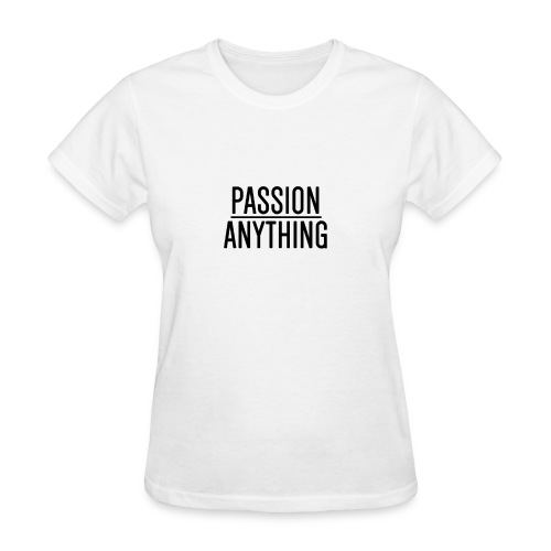 Passion Over Anything - Women's T-Shirt