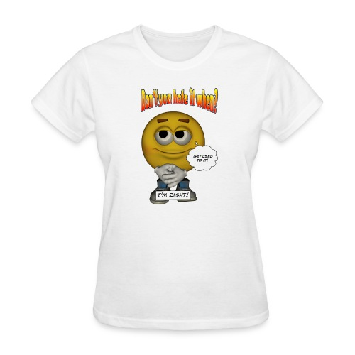 Don't You Hate It When? - I'm right. - Women's T-Shirt