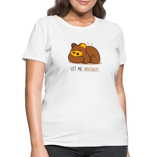 Let Me Hibernate - Women's T-Shirt