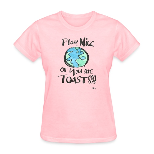 Play Nice or you are toast - Women's T-Shirt