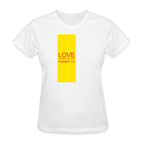 LOVE A WORD YOU GIVE POWER TO - Women's T-Shirt