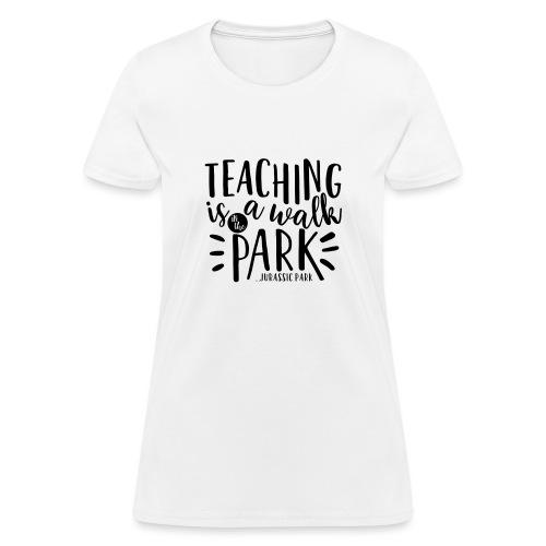 Teaching is a Walk in the Park... Jurassic Park - Women's T-Shirt