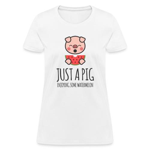 Just A Pig Enjoying Some Watermelon - Women's T-Shirt