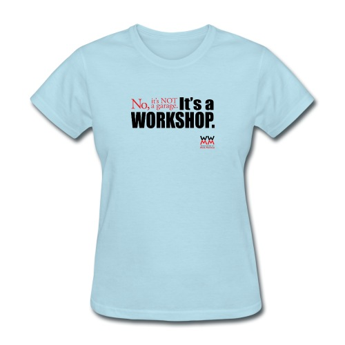 It s not a garage It s a workshop - Women's T-Shirt