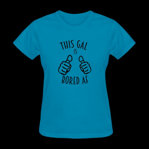 This Gal Is Bored As F*#k - Women's T-Shirt