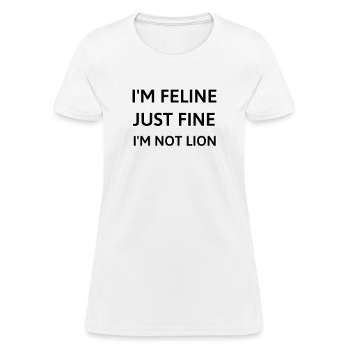 I'm feline just fine - Women's T-Shirt