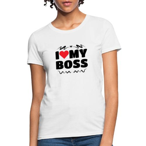 I love my Boss - Women's T-Shirt