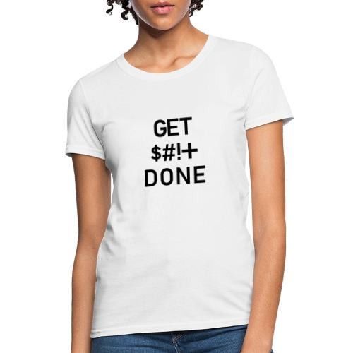 Get Shit Done - Black Text - Women's T-Shirt