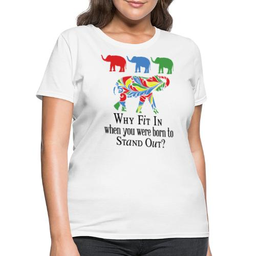 Why Fit In? - Women's T-Shirt
