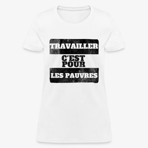 La vérité sur le travail - Women's T-Shirt