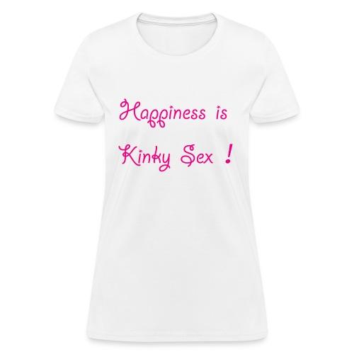 Happiness Is Kinky Sex - Women's T-Shirt