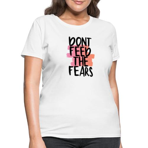 Don't Feed The Fears - Women's T-Shirt