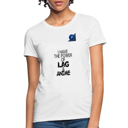 I Have The Power of Lag & Anime - Women's T-Shirt
