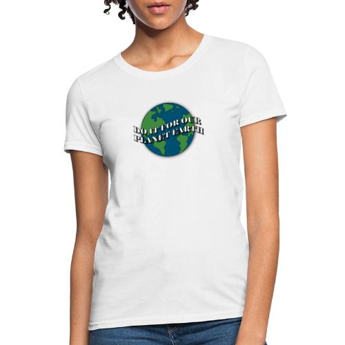 do it for our planet earth - Women's T-Shirt