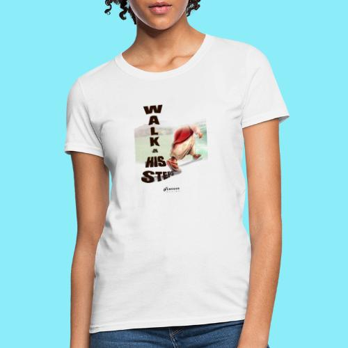 WALK IN HIS STEPS - Women's T-Shirt