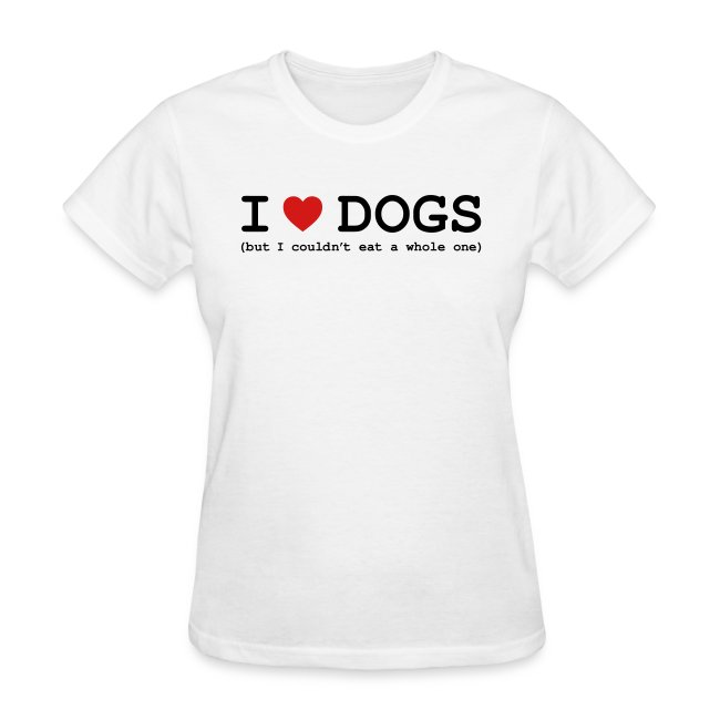 I Love Dogs But Couldn T Eat A Whole One Women S Shirt