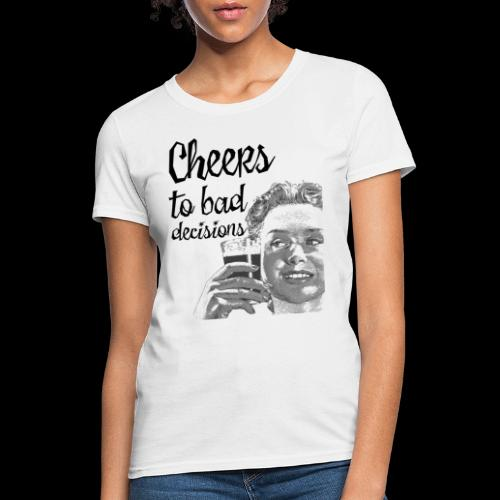 Cheers to Bad Decisions | Vintage Sarcasm - Women's T-Shirt