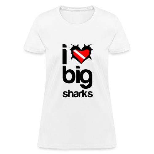 I Love Big Sharks - Women's T-Shirt