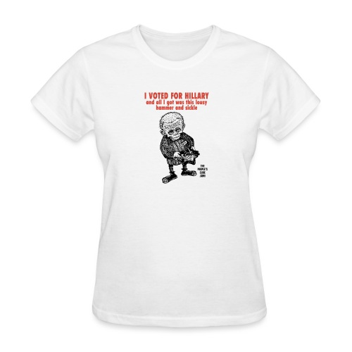 I Voted for Hillary - and all I got was this lousy - Women's T-Shirt
