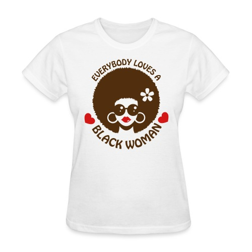 Everybody Loves Black Woman 3 - Women's T-Shirt