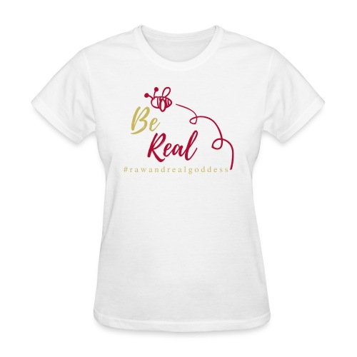 Be Real with Raw & Real Goddess - Women's T-Shirt