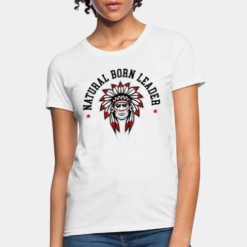 natural born leader - Women's T-Shirt