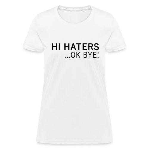 HI HATERS... OK BYE! - Women's T-Shirt
