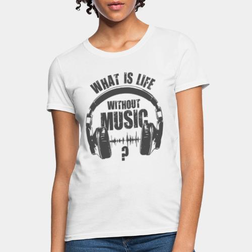 music is life - Women's T-Shirt