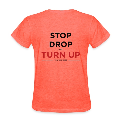 Stop Drop and Turn UP - Women's T-Shirt