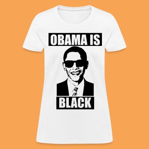 Obama is Black - Women's T-Shirt