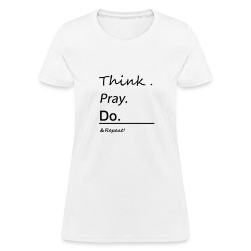 Think. Pray. Do. Tee - Women's T-Shirt