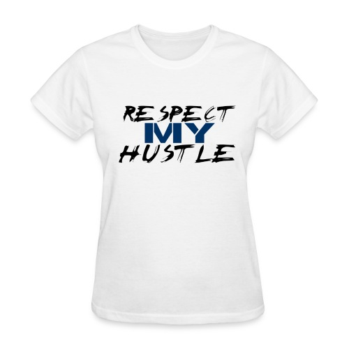 Respect My Hustle - Women's T-Shirt