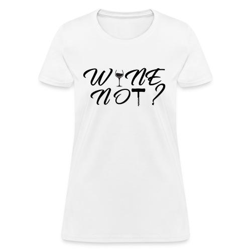Wine not(black) - Women's T-Shirt