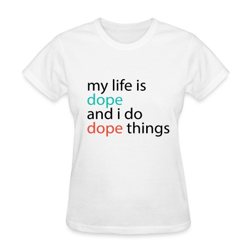 My Life is DOPE - Women's T-Shirt