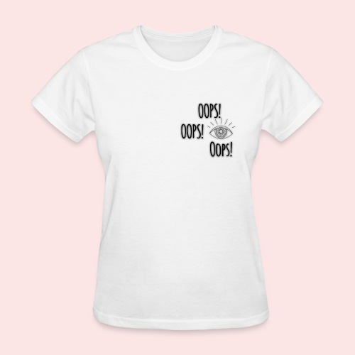 Oops! - Women's T-Shirt