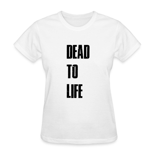 Dead to Life - Women's T-Shirt