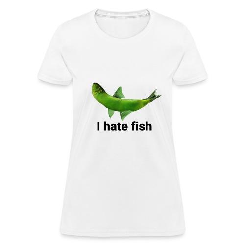 I hate fish - Women's T-Shirt