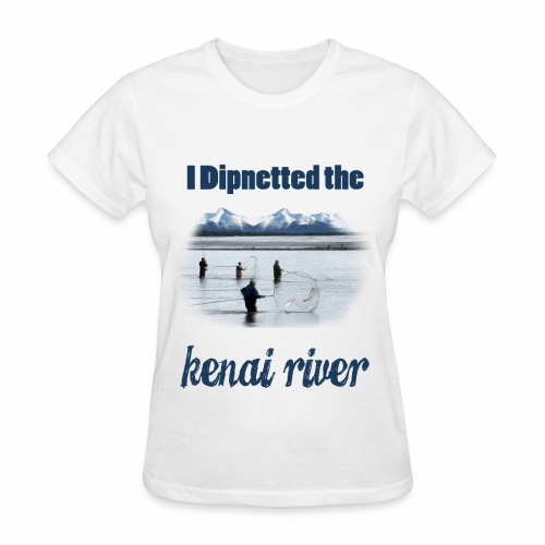 Dipnetting the Kenai River - Women's T-Shirt