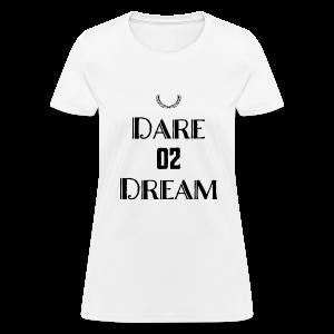Dare 2 Dream - Women's T-Shirt
