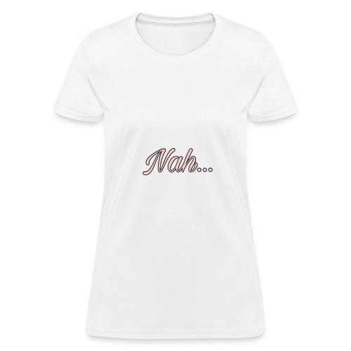 Nahhh - Women's T-Shirt