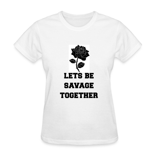 Lets Be Savage Together - Women's T-Shirt