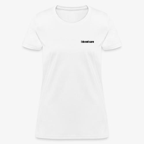 I do not care - Women's T-Shirt