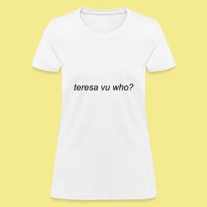 teresa vu who? - Women's T-Shirt