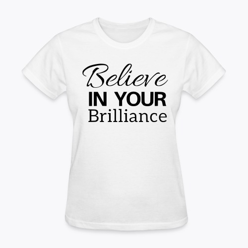 Believe in your Brilliance - Women's T-Shirt
